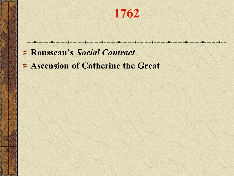 1762 Rousseau's Social Contract Ascension of Catherine the Great