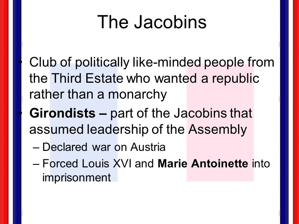 The Jacobins Club of politically like-minded people from the Third Estate who wanted a republic rather than a monarchy.