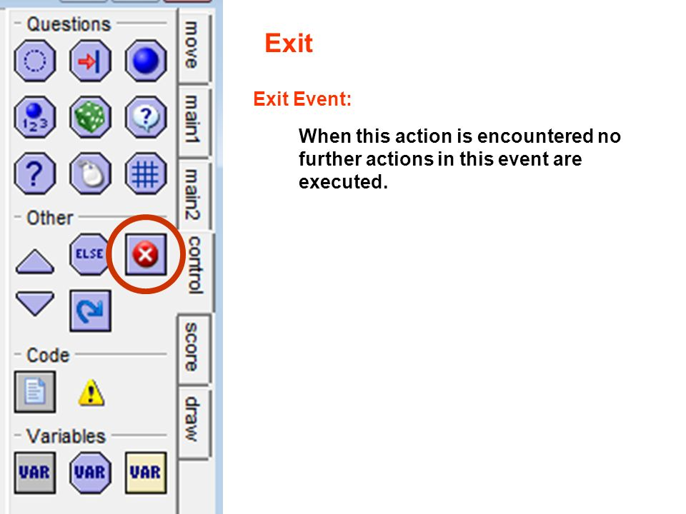 Exit Exit Event: When this action is encountered no further actions in this event are executed.