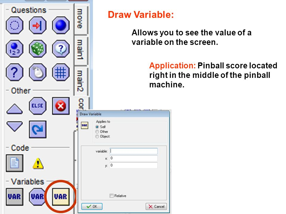 Draw Variable: Allows you to see the value of a variable on the screen.