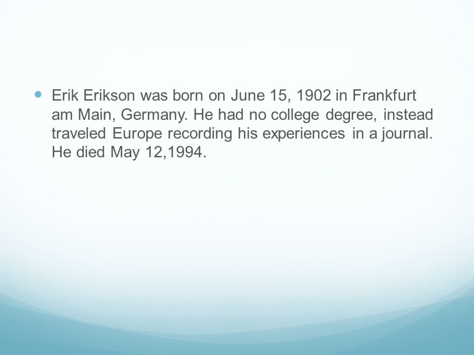 Erik Erikson was born on June 15, 1902 in Frankfurt am Main, Germany
