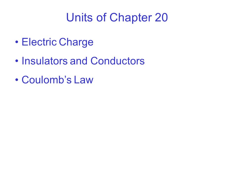 Units of Chapter 20 Electric Charge Insulators and Conductors