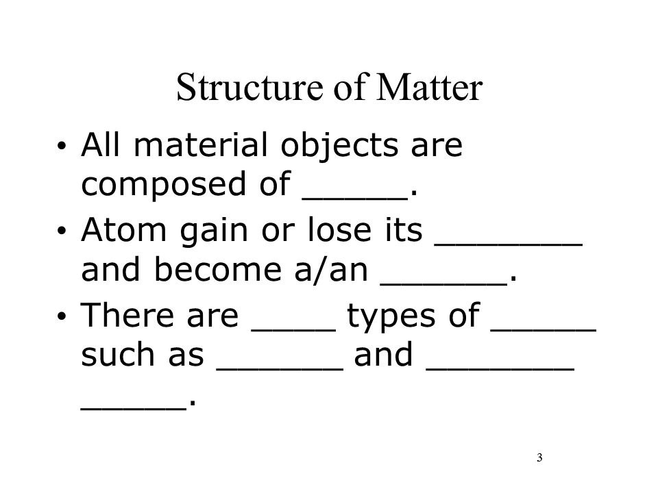 Structure of Matter All material objects are composed of _____.