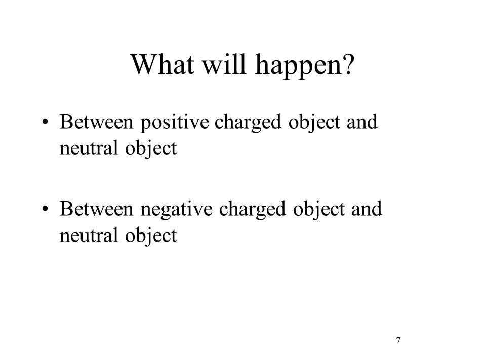 What will happen Between positive charged object and neutral object