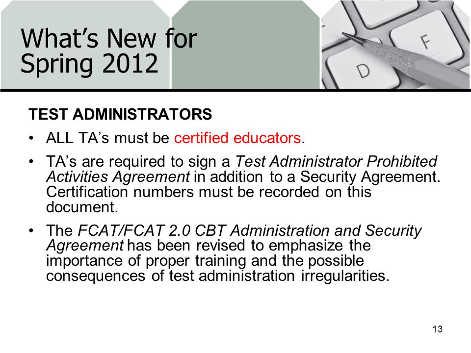 What's New for Spring 2012 TEST ADMINISTRATORS
