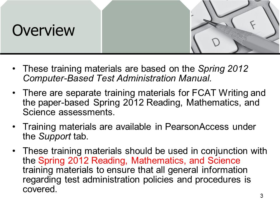 Overview These training materials are based on the Spring 2012 Computer-Based Test Administration Manual.
