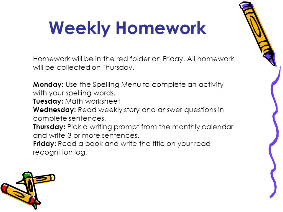 Weekly Homework Homework will be in the red folder on Friday. All homework will be collected on Thursday.