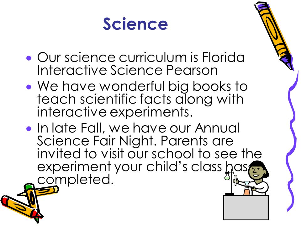 Science Our science curriculum is Florida Interactive Science Pearson