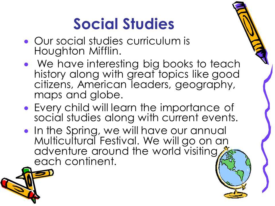 Social Studies Our social studies curriculum is Houghton Mifflin.