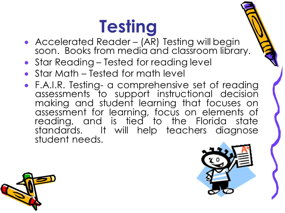 Testing Accelerated Reader – (AR) Testing will begin soon. Books from media and classroom library.