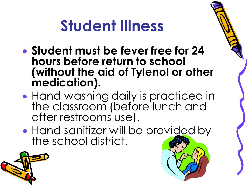 Student Illness Student must be fever free for 24 hours before return to school (without the aid of Tylenol or other medication).