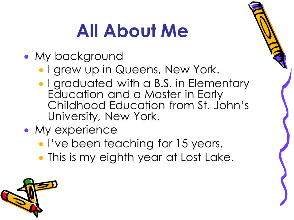 All About Me My background I grew up in Queens, New York.