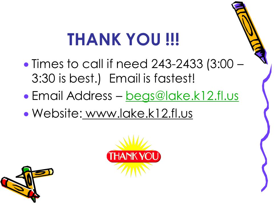 THANK YOU !!! Times to call if need 243-2433 (3:00 – 3:30 is best.) Email is fastest! Email Address – begs@lake.k12.fl.us.