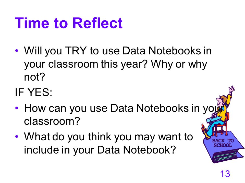 Time to Reflect Will you TRY to use Data Notebooks in your classroom this year Why or why not IF YES: