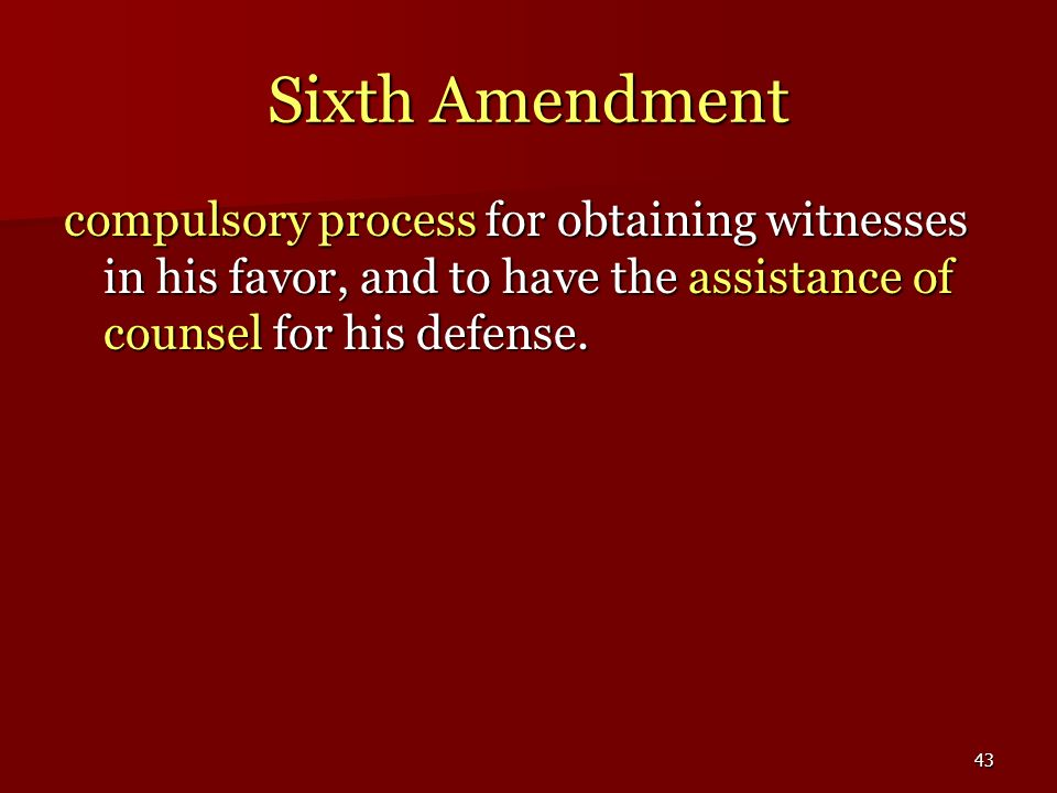 Sixth Amendment compulsory process for obtaining witnesses in his favor, and to have the assistance of counsel for his defense.