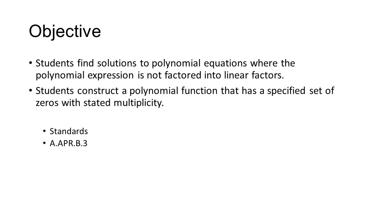 Objective Students Find Solutions To Polynomial Equations Where The  Polynomial Expression Is Not Factored Into Linear