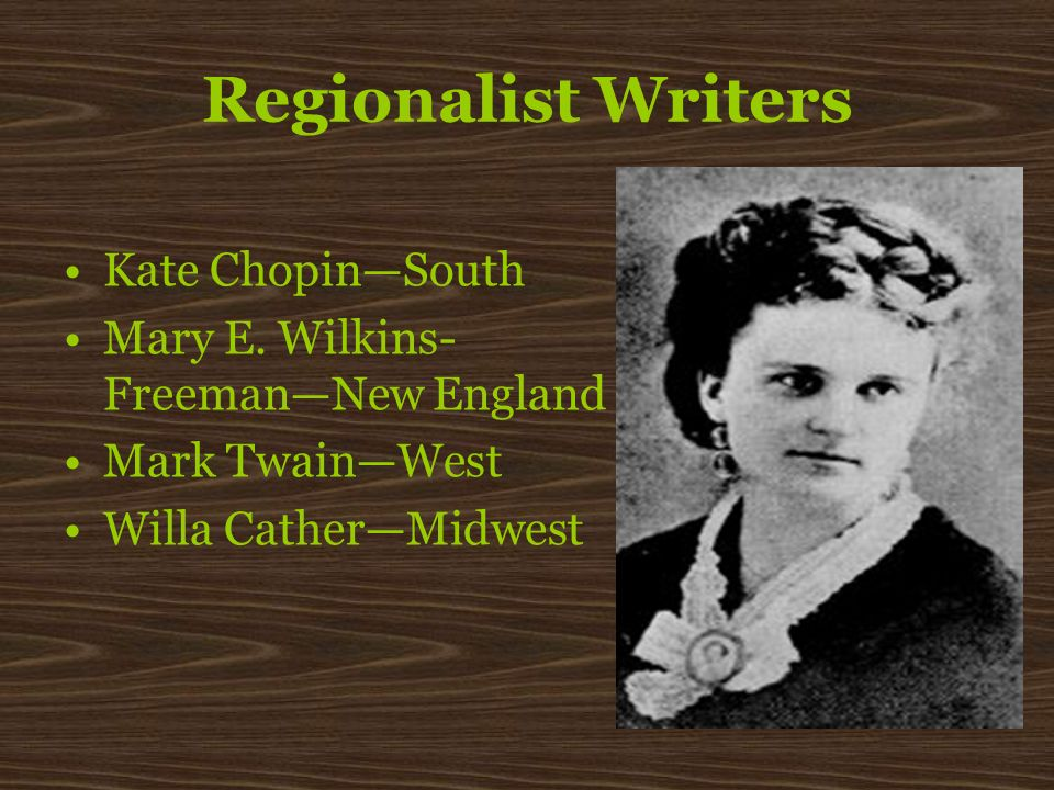 Regionalist Writers Kate Chopin—South