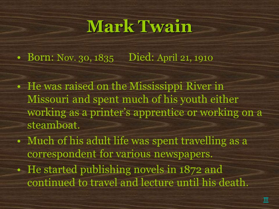 Mark Twain Born: Nov. 30, 1835 Died: April 21, 1910