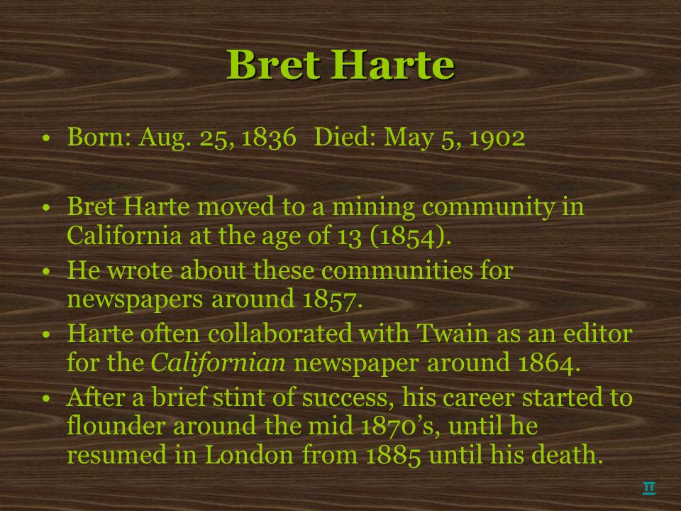 Bret Harte Born: Aug. 25, 1836 Died: May 5, 1902