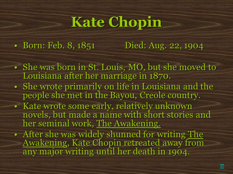 Kate Chopin Born: Feb. 8, 1851 Died: Aug. 22, 1904