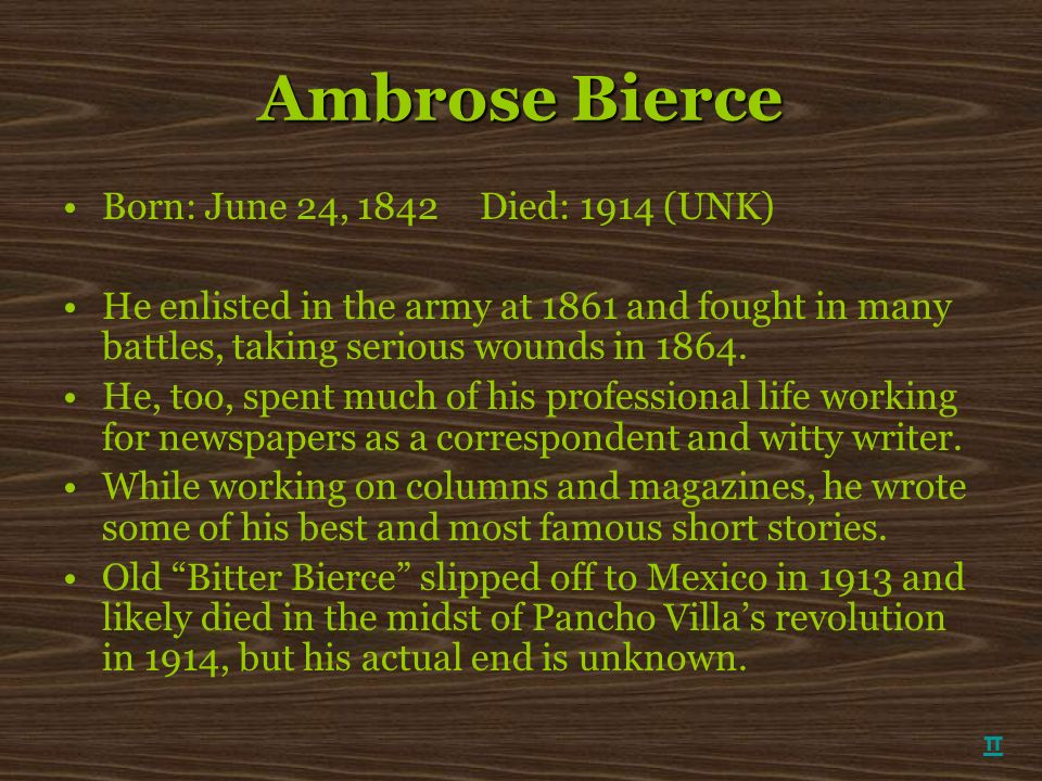 Ambrose Bierce Born: June 24, 1842 Died: 1914 (UNK)