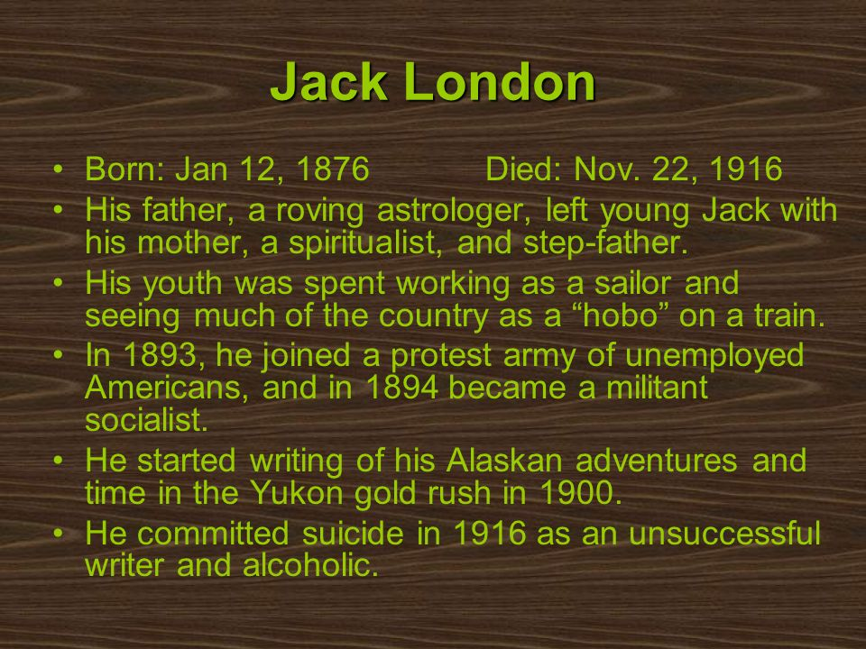 Jack London Born: Jan 12, 1876 Died: Nov. 22, 1916