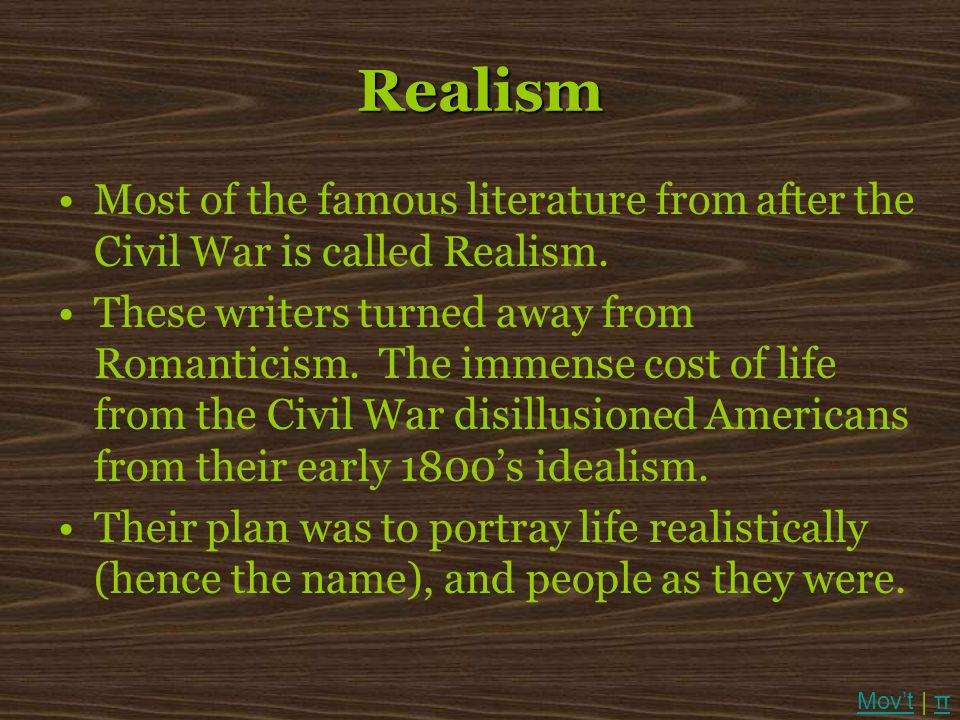 Realism Most of the famous literature from after the Civil War is called Realism.