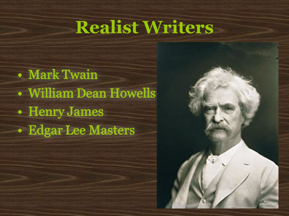 Realist Writers Mark Twain William Dean Howells Henry James