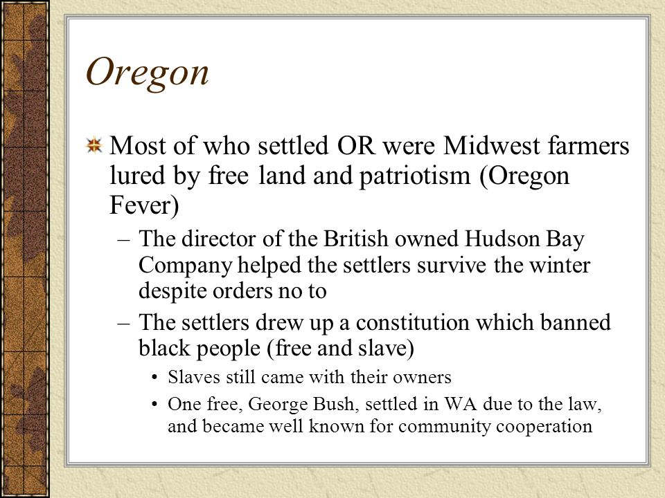Oregon Most of who settled OR were Midwest farmers lured by free land and patriotism (Oregon Fever)