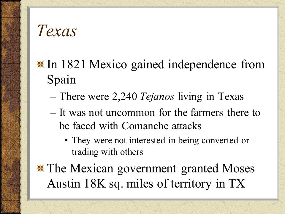 Texas In 1821 Mexico gained independence from Spain