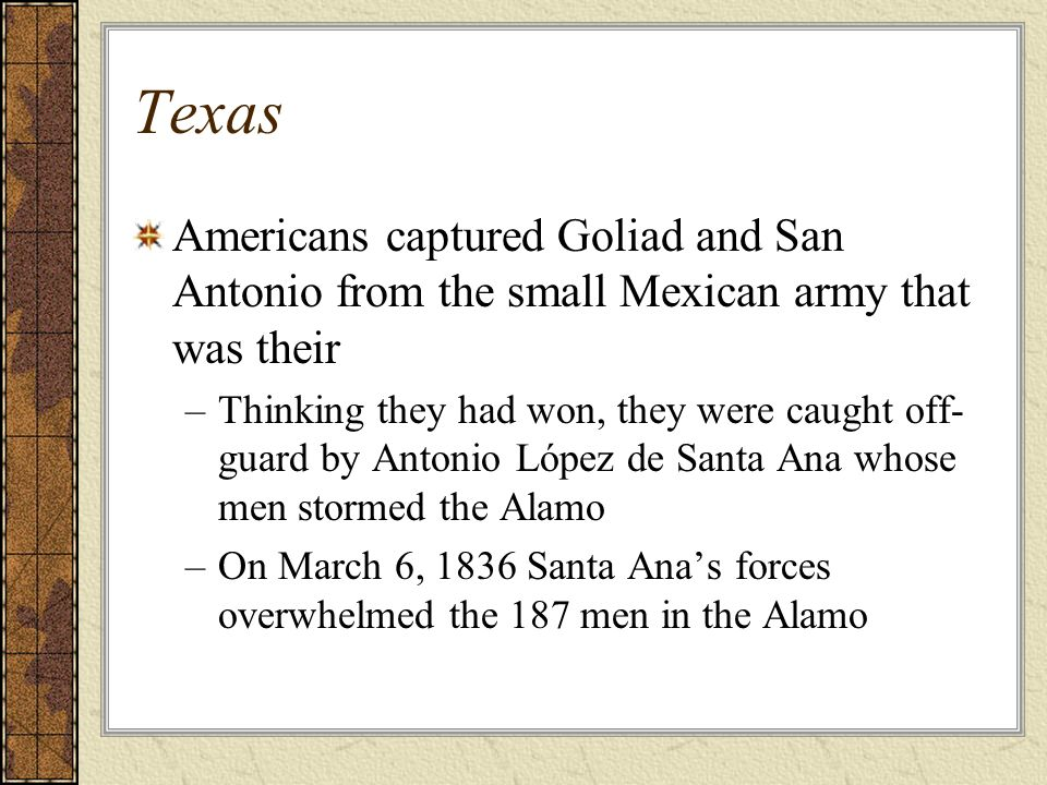 Texas Americans captured Goliad and San Antonio from the small Mexican army that was their.