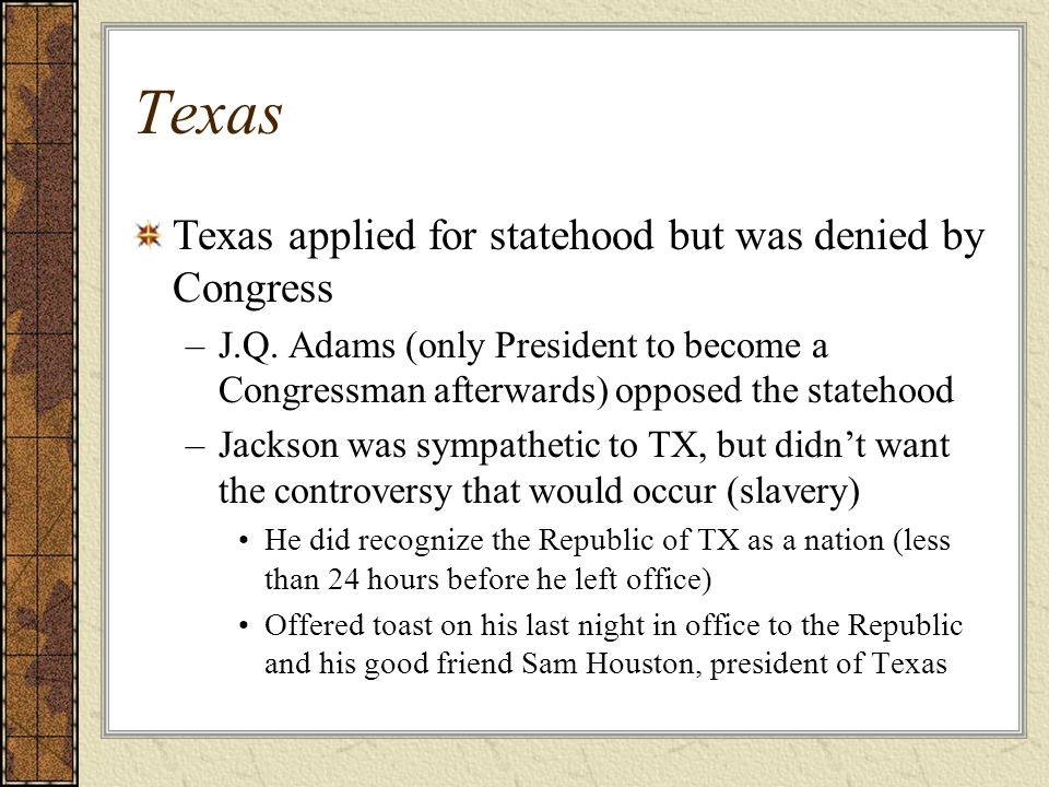 Texas Texas applied for statehood but was denied by Congress
