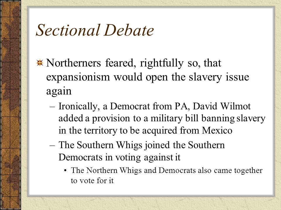 Sectional Debate Northerners feared, rightfully so, that expansionism would open the slavery issue again.