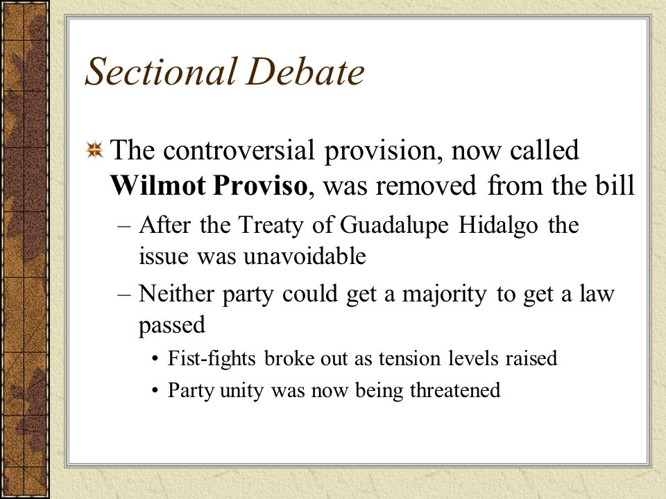 Sectional Debate The controversial provision, now called Wilmot Proviso, was removed from the bill.