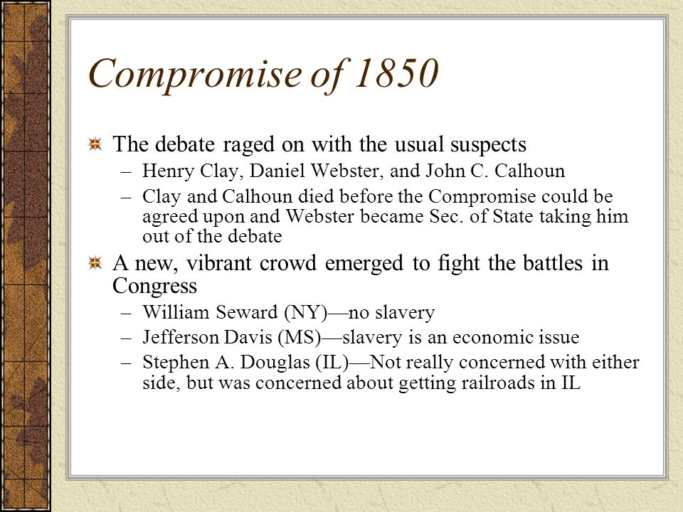 Compromise of 1850 The debate raged on with the usual suspects