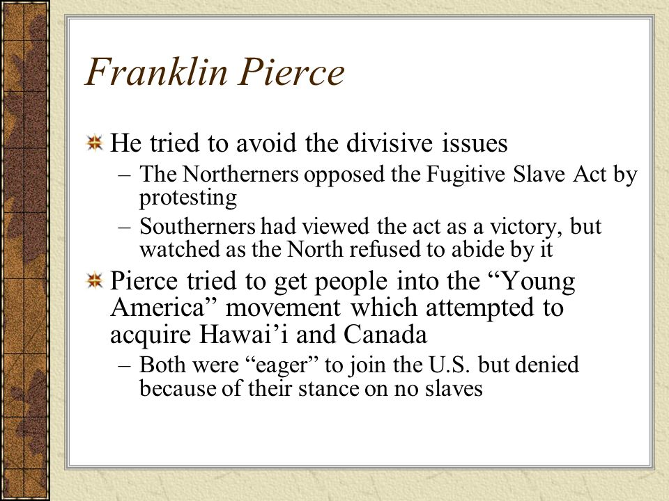 Franklin Pierce He tried to avoid the divisive issues