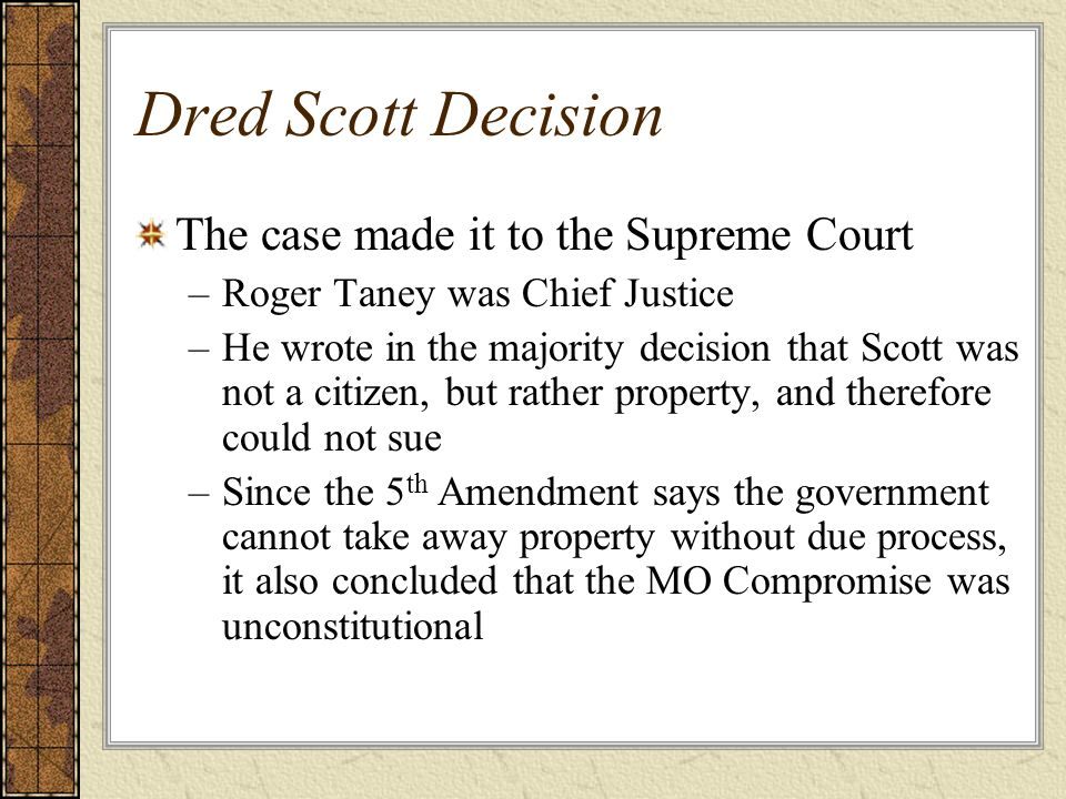 Dred Scott Decision The case made it to the Supreme Court