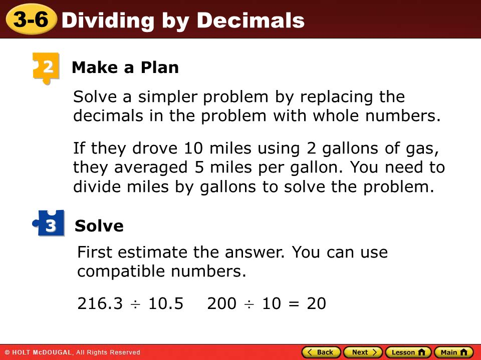 2Make a Plan. Solve a simpler problem by replacing the decimals in the problem with whole numbers.