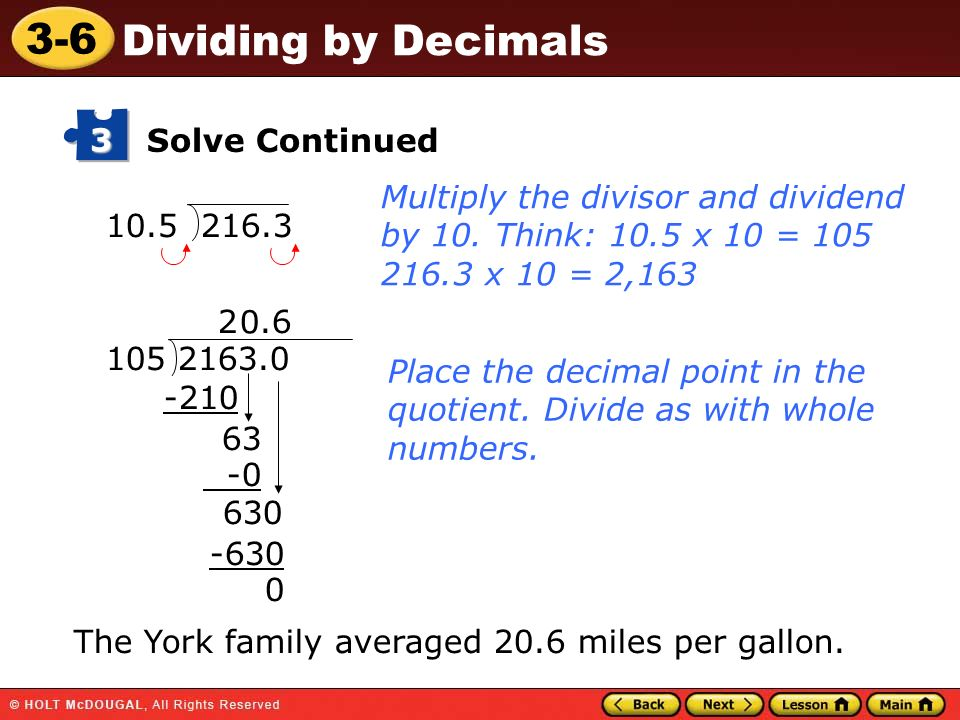 3 Solve Continued. Multiply the divisor and dividend by 10. Think: 10.5 x 10 = 105 216.3 x 10 = 2,163.