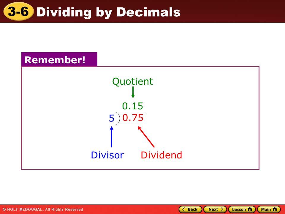 Remember! Quotient 0.15 5 0.75 Divisor Dividend