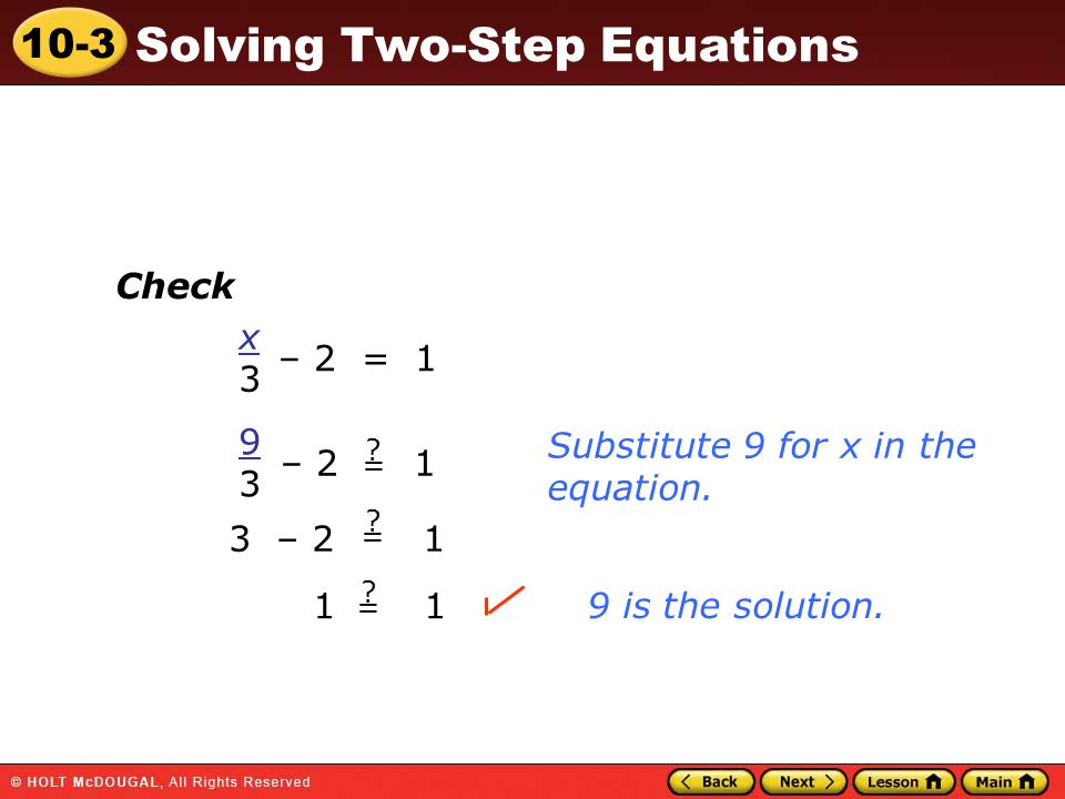 Check x 3 – 2 = 1 9 3 Substitute 9 for x in the equation. – 2 1