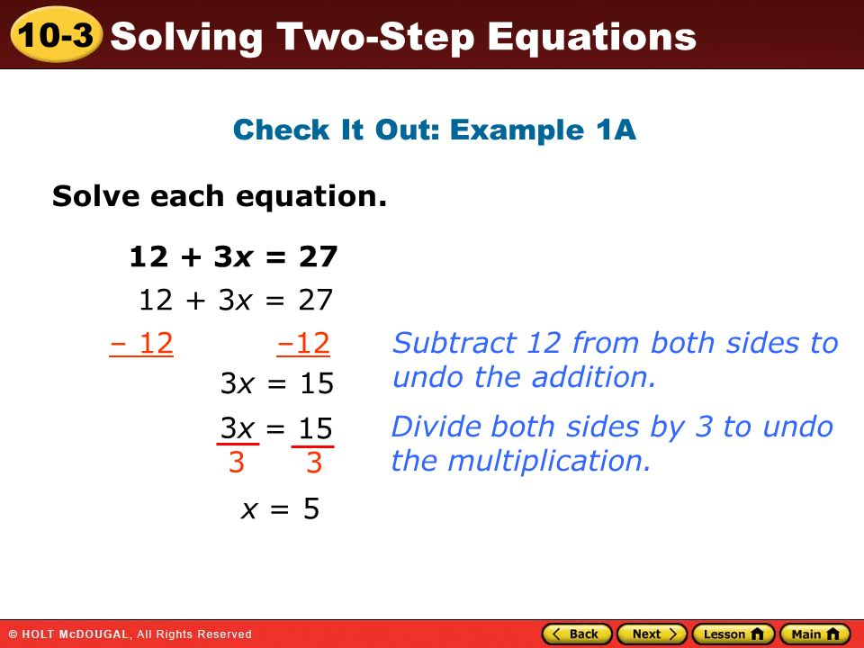 Check It Out: Example 1A Solve each equation. 12 + 3x = 27. 12 + 3x = 27. – 12 –12. Subtract 12 from both sides to.