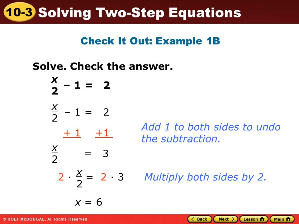 Check It Out: Example 1B Solve. Check the answer. x. 2. – 1 = 2. x. 2. – 1 = 2. Add 1 to both sides to undo.