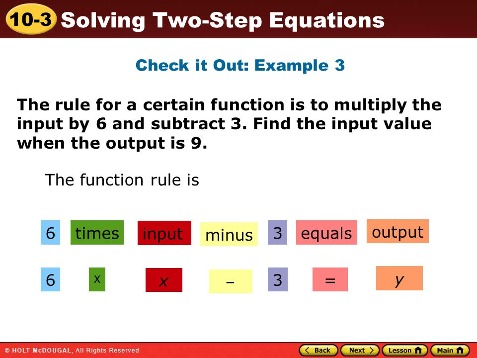 Check it Out: Example 3 The rule for a certain function is to multiply the input by 6 and subtract 3. Find the input value when the output is 9.