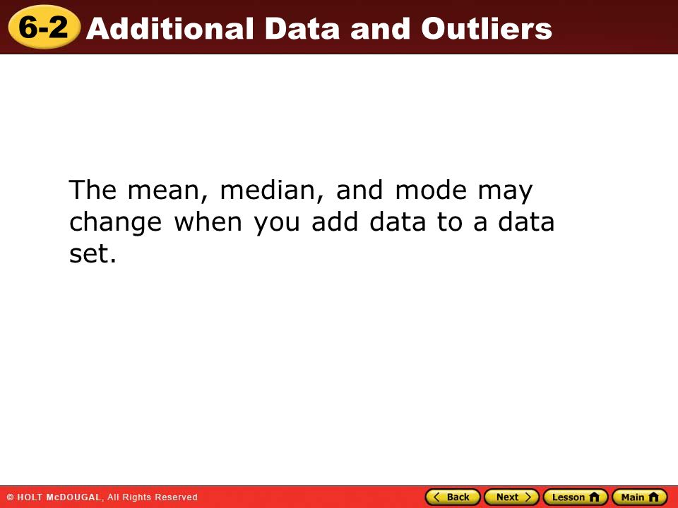 The mean, median, and mode may change when you add data to a data set.