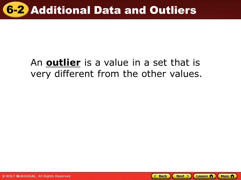 An outlier is a value in a set that is very different from the other values.