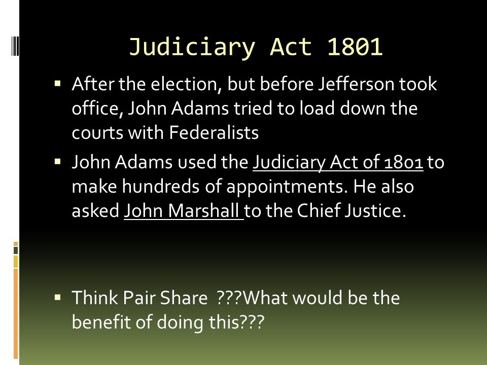 judiciary act of 1801 War on the judiciary: previous: next: digital history id  his anger was the judiciary act of 1801,  of the judiciary act that gave the court the power to.