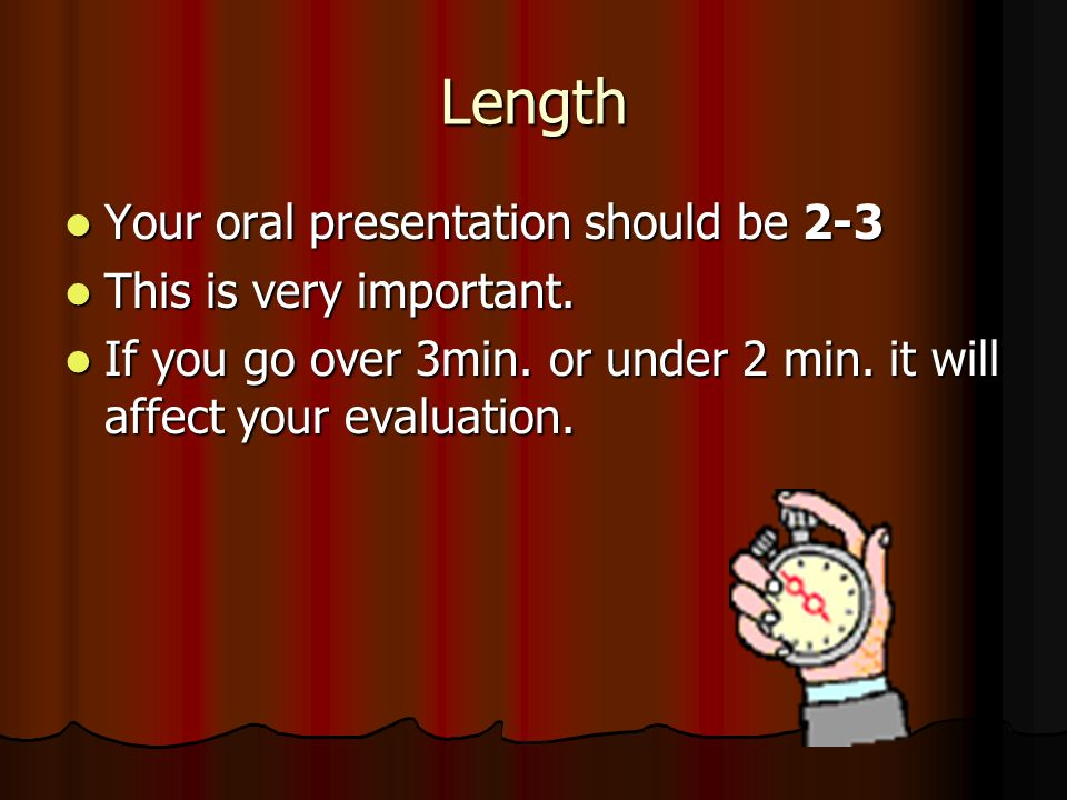 Length Your oral presentation should be 2-3 This is very important.