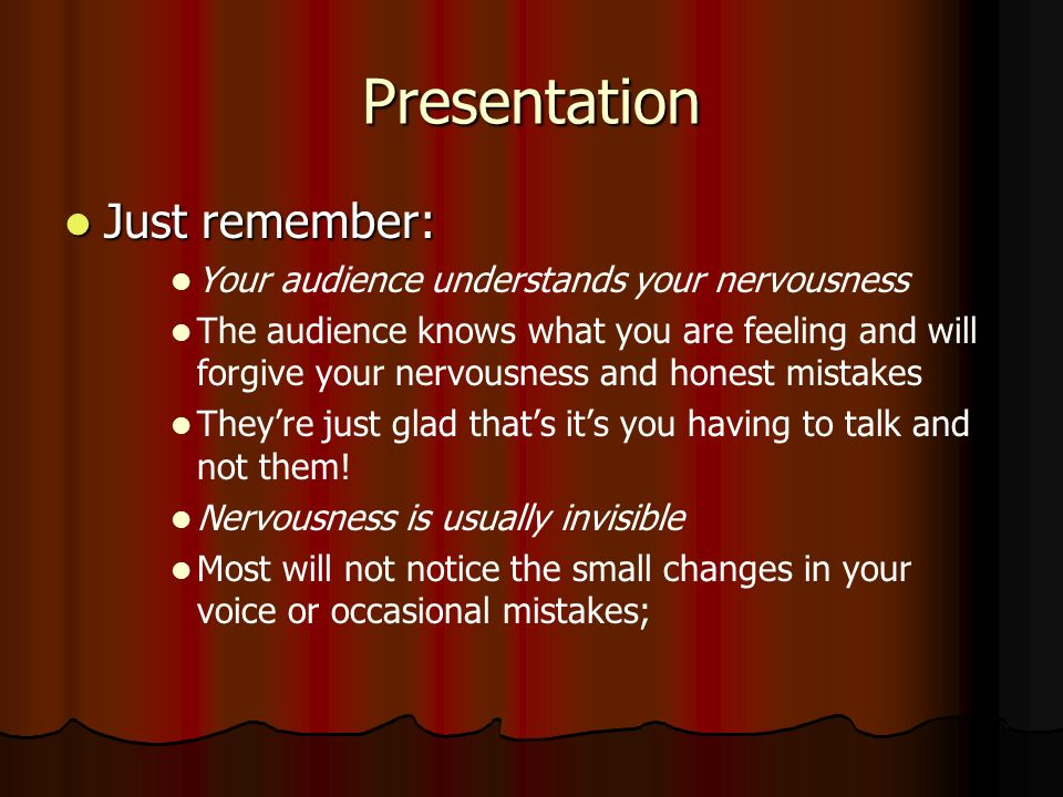 Presentation Just remember: Your audience understands your nervousness