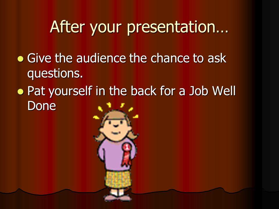 After your presentation…